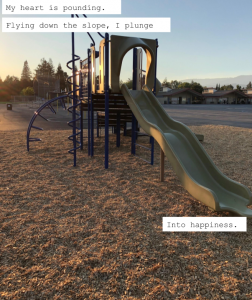 """An image of a slide on a playground, with text overlaying of my haiku. The haiku reads: """"My heart is pounding. Flying down the slope, I plunge into happiness."""""""